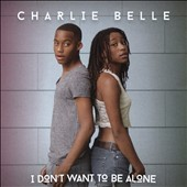 Charlie Belle: I Don't Want to Be Alone