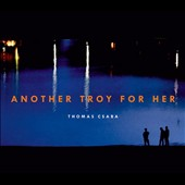 Another Troy for Her - works by Britten, Takemitsu, Maw / Thomas Csaba, guitar