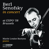 Violin Concerto - Berl Senofsky at EXPO '58, Brussels; Works by Ravel, Bartók, Rachmaninov, Bach, Brahms, and more / Berl Senofsky, violin; Marie Louise Bastyns, piano