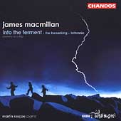 James Macmillan: Into the Ferment, etc / MacMillan, et al