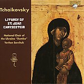 Tchaikovsky: Liturgy of St. John Chrysostom / Evgen Savchuk, National Choir of Ukraine