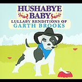 Hushabye Baby: Hushabye Baby: Lullaby Renditions of Garth Brooks