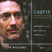 Chopin: Complete Preludes; Nocturne Op. 48/1; Ballade Op. 52; Scherzo Op. 31 / Llyr Williams, piano