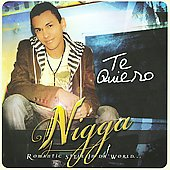 Nigga: Te Quiero: Romantic Style in da World...
