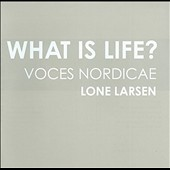 What Is Life? / works by Whitacre, Holten, Gjeilo and Soderqvist / Voces Nordicae