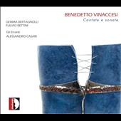 Benedetto Vinaccesi: Cantatas & Sonatas / Gemma Bertagnolli, soprano; Fulvio Bettini, baritone