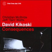 David Kikoski Trio/Dave Kikoski: Consequences