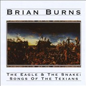 Brian Burns: The Eagle & the Snake: Songs of the Texians