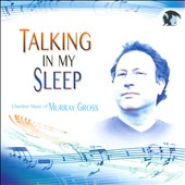 Chamber Music of Murray Gross: Talking in my Sleep / Musique 21. Jennifer Kennard, flute; Takeshi Abo, violin; Osiris Molina, clarinet