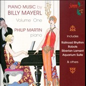 Piano Music by Billy Mayerl, Vol. 1 - incl. Railroad Rhythm; Robots; Siberian Lament; Aquarium Suite / Philip Martin, piano