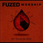 Fuzed Worship: By Your Blood [Digipak]