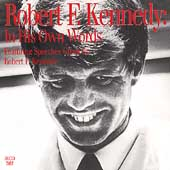 Robert F. Kennedy: In His Own Words (Featuring Speeches Given by Robert F. Kennedy)