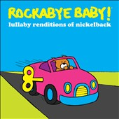 Various Artists: Rockabye Baby!: Lullaby Renditions of Nickelback