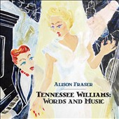 Alison Fraser: Tennessee Williams: Words and Music