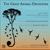 Richard Blackford & Bernie Krause: The Great Animal Orchestra; Saint-Saëns: Carnival of the Animals (new orchestration) / Martyn Brabbins, BBC Nat'l Orch. of Wales