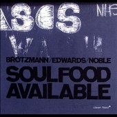 John Edwards (Jazz Bass)/Peter Brötzmann/Steve Noble: Soulfood Available [Digipak]