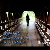 Shawn Maxwell's Alliance: Bridge [Digipak]