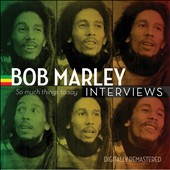 Bob Marley: Bob Marley Interviews: So Much Things to Say