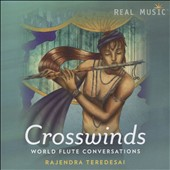 Rajendra Teredesai: Crosswinds: World Flute Conversations [5/12]