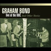 Graham Bond: Live at the BBC & Other Stories