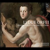 Li Due Orfei: Songs by Giulio Caccini (1551-1618) & Jacopo Peri (1561-1633) / Marc Maullon, singing; Angélique Mauillon, harp