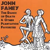 John Fahey: The Dance of Death & Other Plantation Favorites [CD]
