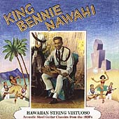 King Bennie Nawahi: Hawaiian String Virtuoso: Steel Guitar Recordings of the 1920's