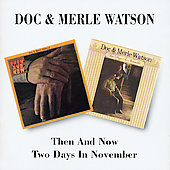 Doc & Merle Watson/Doc Watson/Merle Watson: Then and Now/Two Days in November [2002]