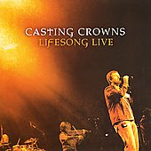 Casting Crowns: Lifesong Live