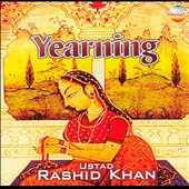 Rashid Khan/Ustad Rashid Khan: Yearning