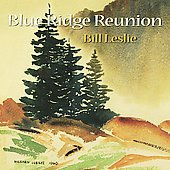 Bill Leslie: Blue Ridge Reunion *