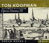 Buxtehude: Opera omnia Vol 9 - Organ Works Vol 4 / Ton Koopman