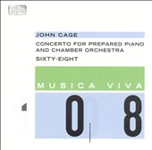 John Cage: Concerto for Prepared Piano and Chamber Orchestra; Sixty Eight