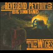 The Reverend Peyton's Big Damn Band: The Wages [Digipak]