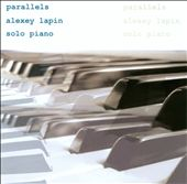 Alexey Lapin (Piano): Parallels: Solo Piano [Slipcase]