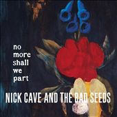Nick Cave/Nick Cave & the Bad Seeds: No More Shall We Part