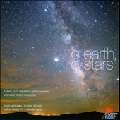O Earth, O Stars / Illinois State University Wind Symphony, Stephen K. Steele