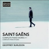 Saint-Sa&euml;ns: Piano Works, Vol. 1 / Geoffrey Burleson, piano