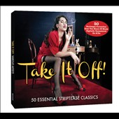 Various Artists: Take It Off! 50 Essential Striptease Classics