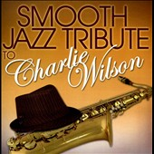 Various Artists: Smooth Jazz Tribute to Charlie Wilson
