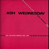 Ash Wednesday: Love and Other Numbers: 1980-1984