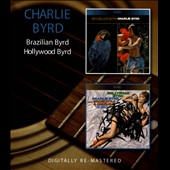 Charlie Byrd: Brazilian Byrd/Hollywood Byrd *