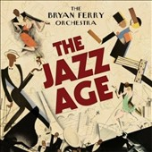 The Bryan Ferry Orchestra/Bryan Ferry: The Jazz Age [Digipak]