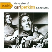 Carl Perkins (Rockabilly): Playlist: The Very Best of Carl Perkins Sun Sessions *