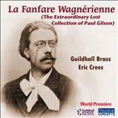 Paul Gilson: La Fanfare Wagnerienne - The Extraordinary Lost Collection of Paul Gilson / Guildhall Brass, Crees
