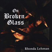 Rhonda Lehman: On Broken Glass