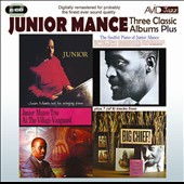 Junior Mance: Three Classic Albums Plus: Junior/The Soulful Piano of Junior Mance/At the Village Vanguard/Big Chief!