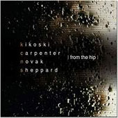 Dave Carpenter/Dave Kikoski/Gary Novak/Sheppard/Novak/Bob Sheppard/Carpenter: From the Hip [Digipak] *
