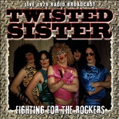Twisted Sister: Fighting for the Rockers [Live 1979 Radio Broadcast]