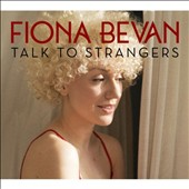 Fiona Bevan: Talk to Strangers [Digipak]